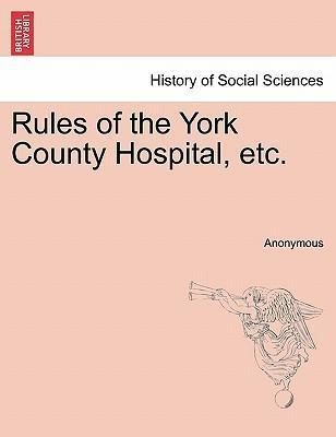 Rules of the York County Hospital, Etc.