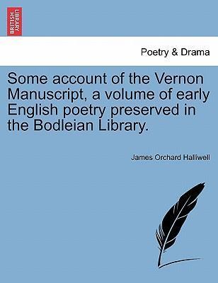 Some Account of the Vernon Manuscript, a Volume of Early English Poetry Preserved in the Bodleian Library.