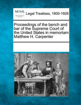 Proceedings of the Bench and Bar of the Supreme Court of the United States in Memoriam Matthew H. Carpenter