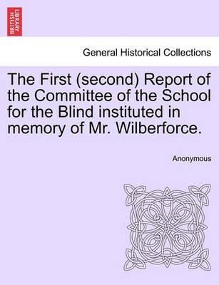 The First (Second) Report of the Committee of the School for the Blind Instituted in Memory of Mr. Wilberforce.