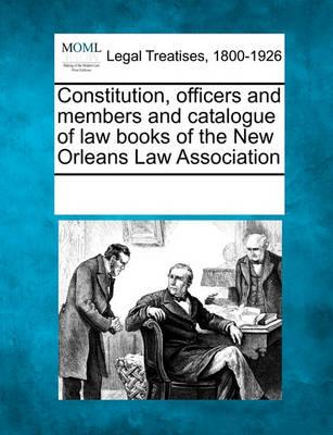 Constitution, Officers and Members and Catalogue of Law Books of the New Orleans Law Association