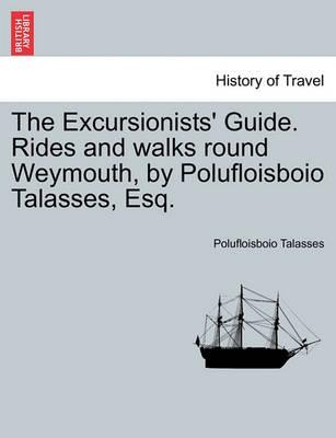The Excursionists' Guide. Rides and Walks Round Weymouth, by Polufloisboio Talasses, Esq.