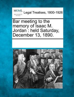 Bar Meeting to the Memory of Isaac M. Jordan
