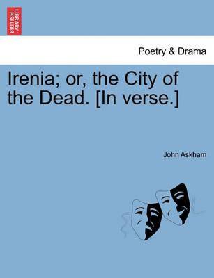 Irenia; Or, the City of the Dead. [In Verse.]