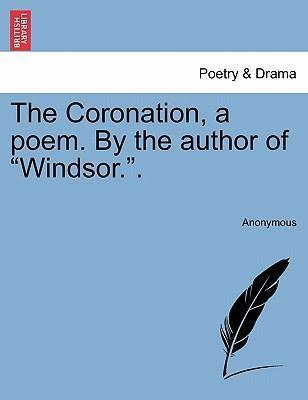 """The Coronation, a Poem. by the Author of """"Windsor.."""""""