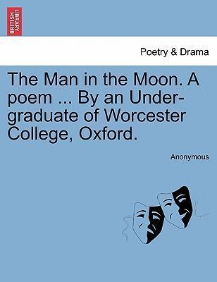 The Man in the Moon. a Poem ... by an Under-Graduate of Worcester College, Oxford.