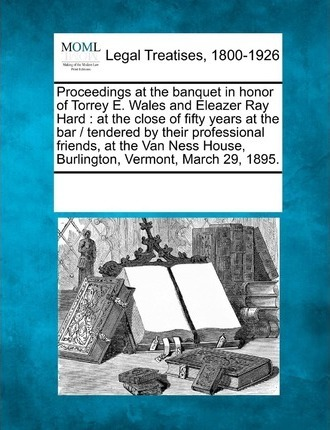 Proceedings at the Banquet in Honor of Torrey E. Wales and Eleazer Ray Hard