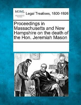 Proceedings in Massachusetts and New Hampshire on the Death of the Hon. Jeremiah Mason