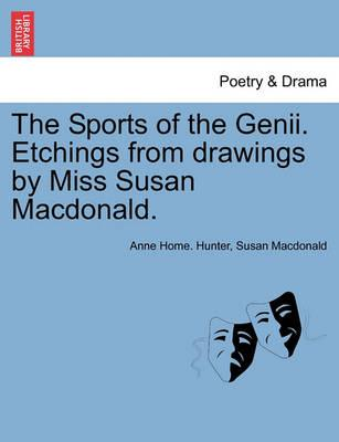 The Sports of the Genii. Etchings from Drawings by Miss Susan MacDonald.