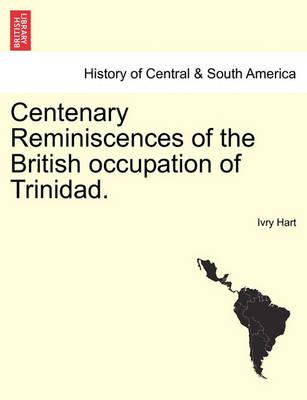 Centenary Reminiscences of the British Occupation of Trinidad.