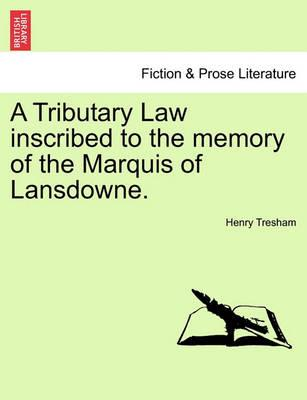 A Tributary Law Inscribed to the Memory of the Marquis of Lansdowne.