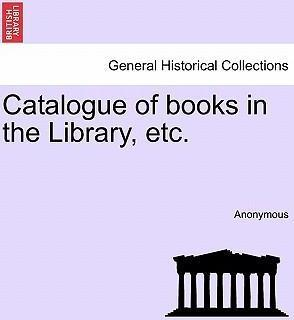 Catalogue of Books in the Library, Etc.