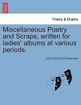 Miscellaneous Poetry and Scraps; Written for Ladies' Albums at Various Periods.