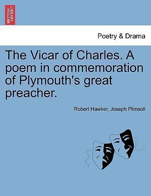 The Vicar of Charles. a Poem in Commemoration of Plymouth's Great Preacher.