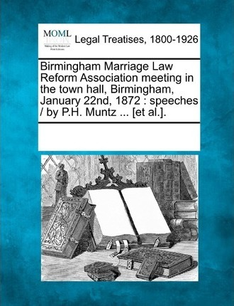 Birmingham Marriage Law Reform Association Meeting in the Town Hall, Birmingham, January 22nd, 1872
