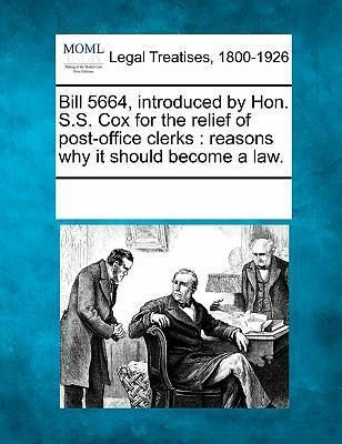 Bill 5664, Introduced by Hon. S.S. Cox for the Relief of Post-Office Clerks