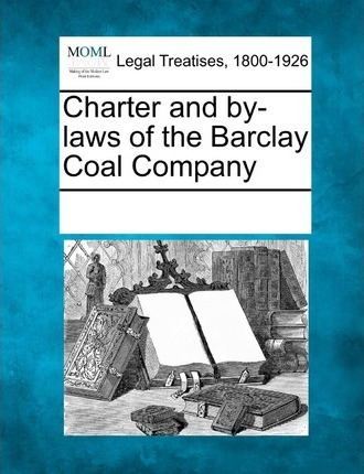Charter and By-Laws of the Barclay Coal Company