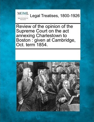 Review of the Opinion of the Supreme Court on the ACT Annexing Charlestown to Boston