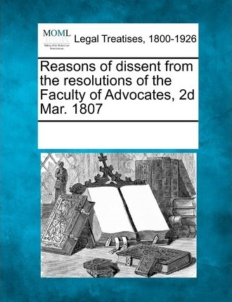 Reasons of Dissent from the Resolutions of the Faculty of Advocates, 2D Mar. 1807