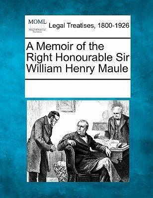 A Memoir of the Right Honourable Sir William Henry Maule