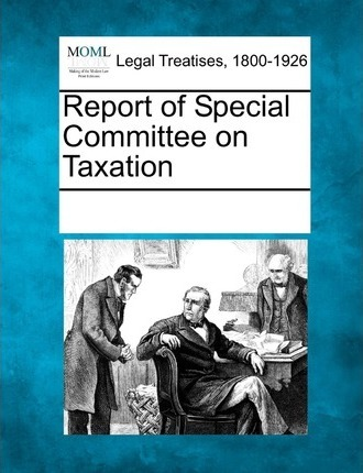 Report of Special Committee on Taxation