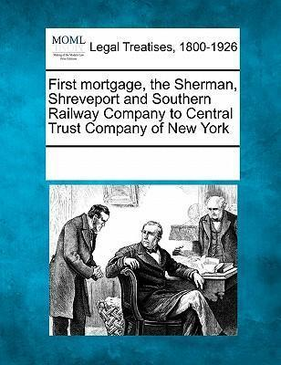 First Mortgage, the Sherman, Shreveport and Southern Railway Company to Central Trust Company of New York