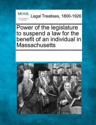 Power of the Legislature to Suspend a Law for the Benefit of an Individual in Massachusetts