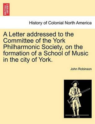 A Letter Addressed to the Committee of the York Philharmonic Society, on the Formation of a School of Music in the City of York.