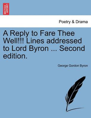A Reply to Fare Thee Well!!! Lines Addressed to Lord Byron ... Second Edition.