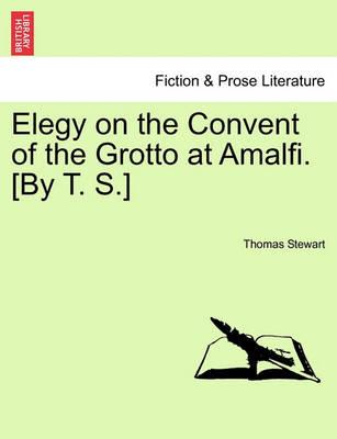 Elegy on the Convent of the Grotto at Amalfi. [By T. S.]
