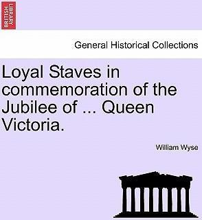 Loyal Staves in Commemoration of the Jubilee of ... Queen Victoria.