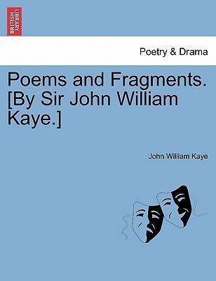 Poems and Fragments. [By Sir John William Kaye.]
