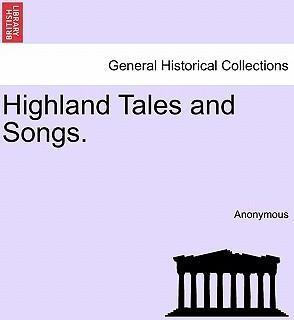 Highland Tales and Songs.