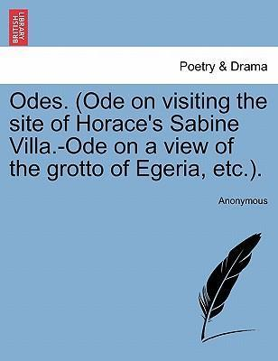 Odes. (Ode on Visiting the Site of Horace's Sabine Villa.-Ode on a View of the Grotto of Egeria, Etc.).