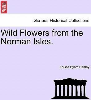 Wild Flowers from the Norman Isles.