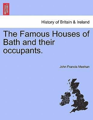 The Famous Houses of Bath and Their Occupants.