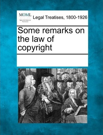 Some Remarks on the Law of Copyright