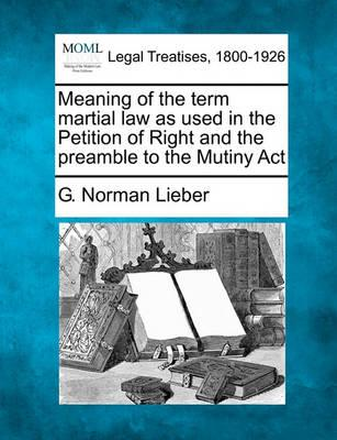Meaning of the Term Martial Law as Used in the Petition of Right and the Preamble to the Mutiny ACT
