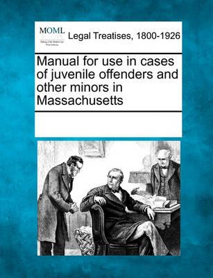 Manual for Use in Cases of Juvenile Offenders and Other Minors in Massachusetts
