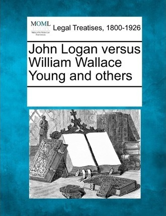 John Logan Versus William Wallace Young and Others