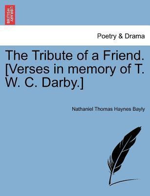 The Tribute of a Friend. [Verses in Memory of T. W. C. Darby.]