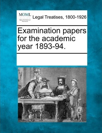 Examination Papers for the Academic Year 1893-94.