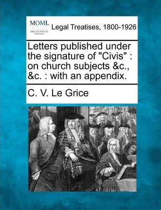 """Letters Published Under the Signature of """"Civis"""""""
