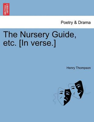The Nursery Guide, Etc. [In Verse.]