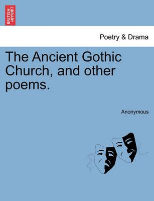 The Ancient Gothic Church, and Other Poems.