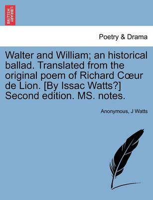 Walter and William; An Historical Ballad. Translated from the Original Poem of Richard C Ur de Lion. [By Issac Watts?] Second Edition. Ms. Notes.