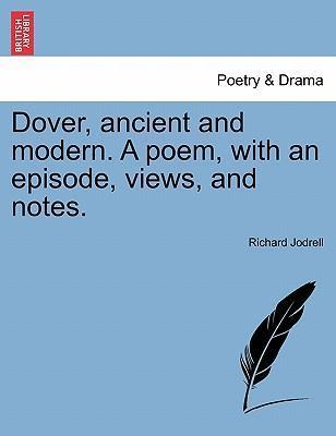 Dover, Ancient and Modern. a Poem, with an Episode, Views, and Notes.