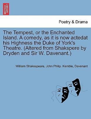 The Tempest, or the Enchanted Island. a Comedy, as It Is Now Actedat His Highness the Duke of York's Theatre. (Altered from Shakspere by Dryden and Sir W. Davenant.)