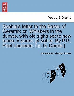 Sophia's Letter to the Baron of Geramb; Or, Whiskers in the Dumps, with Old Sighs Set to New Tunes. a Poem. [A Satire. by P.P., Poet Laureate, i.e. G. Daniel.]