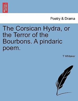 The Corsican Hydra, or the Terror of the Bourbons. a Pindaric Poem.